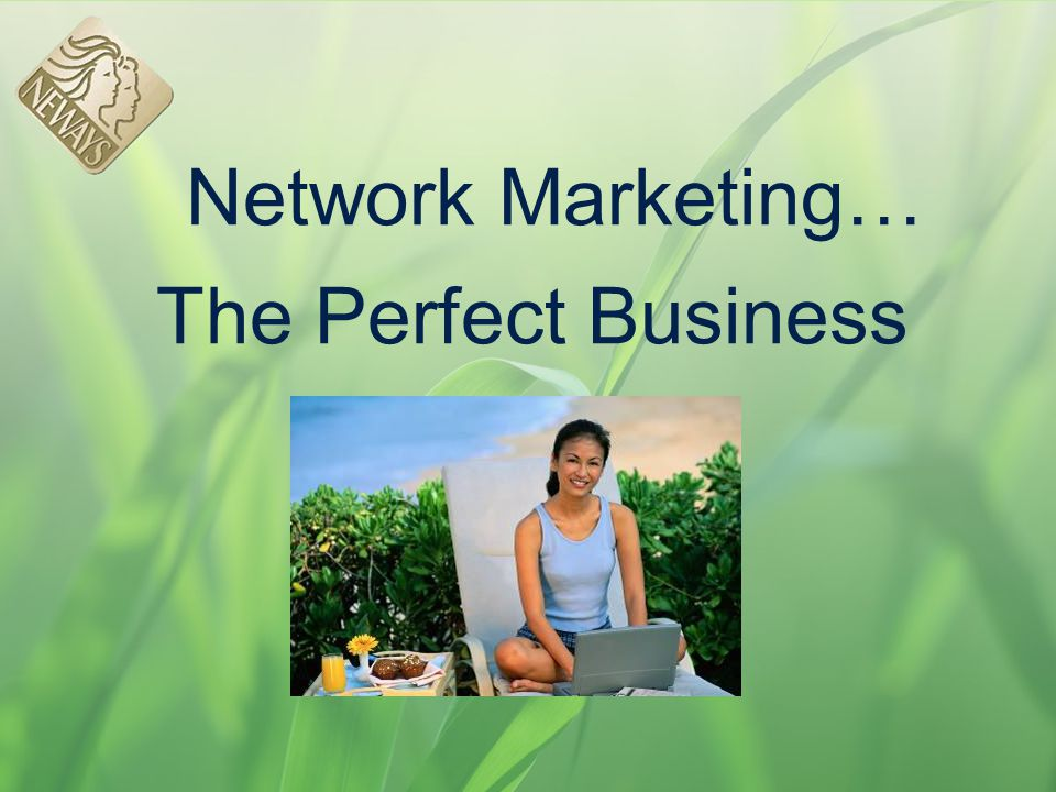 Network Marketing… The Perfect Business