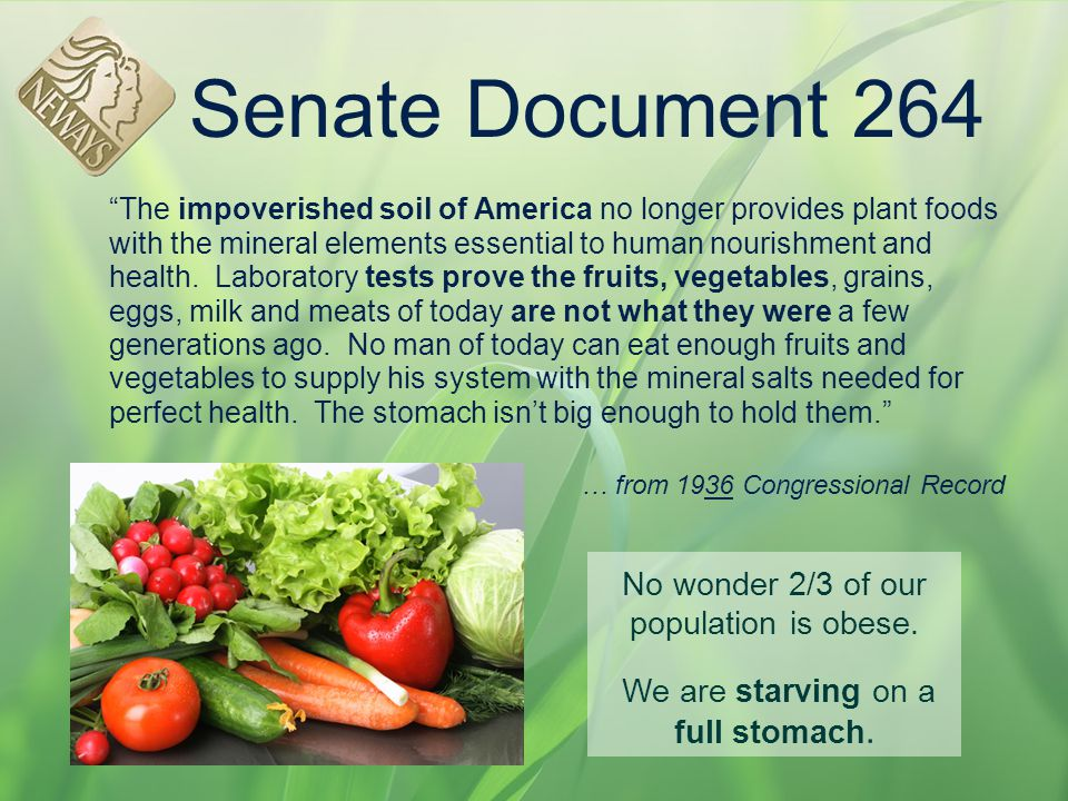 "Senate Document 264 ""The impoverished soil of America no longer provides plant foods with the mineral elements essential to human nourishment and heal"