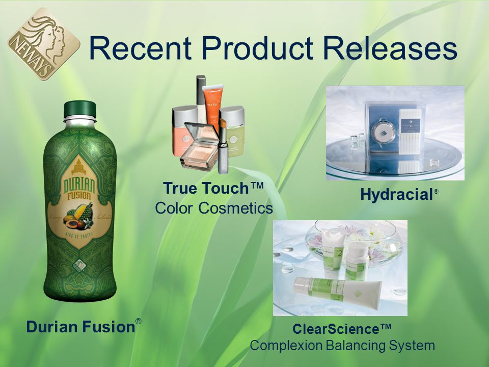 Recent Product Releases Durian Fusion ® True Touch™ Color Cosmetics Hydracial ® ClearScience™ Complexion Balancing System