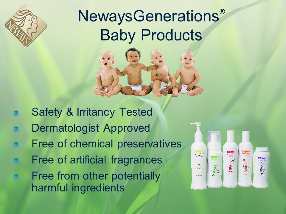 NewaysGenerations ® Baby Products Safety & Irritancy Tested Dermatologist Approved Free of chemical preservatives Free of artificial fragrances Free f