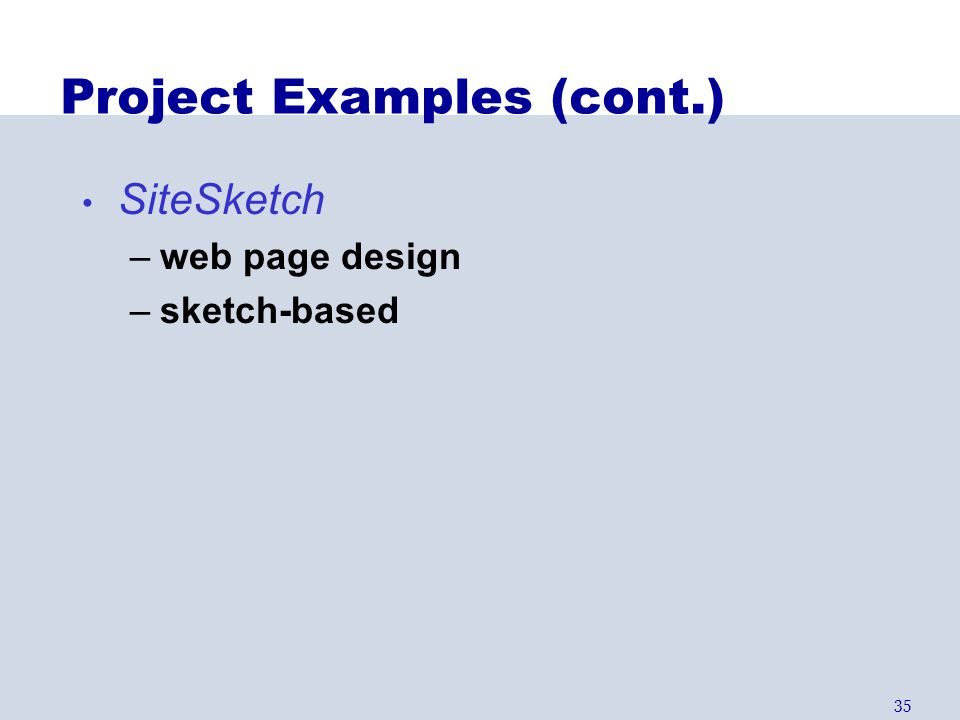 35 Project Examples (cont.) SiteSketch –web page design –sketch-based