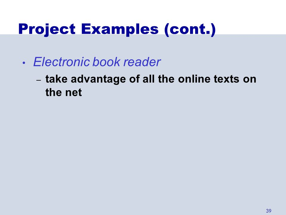 39 Project Examples (cont.) Electronic book reader – take advantage of all the online texts on the net