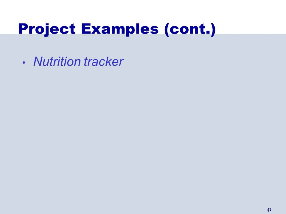 41 Project Examples (cont.) Nutrition tracker