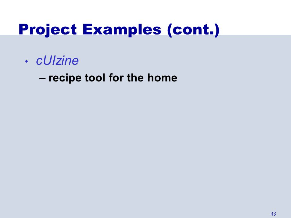 43 Project Examples (cont.) cUIzine –recipe tool for the home