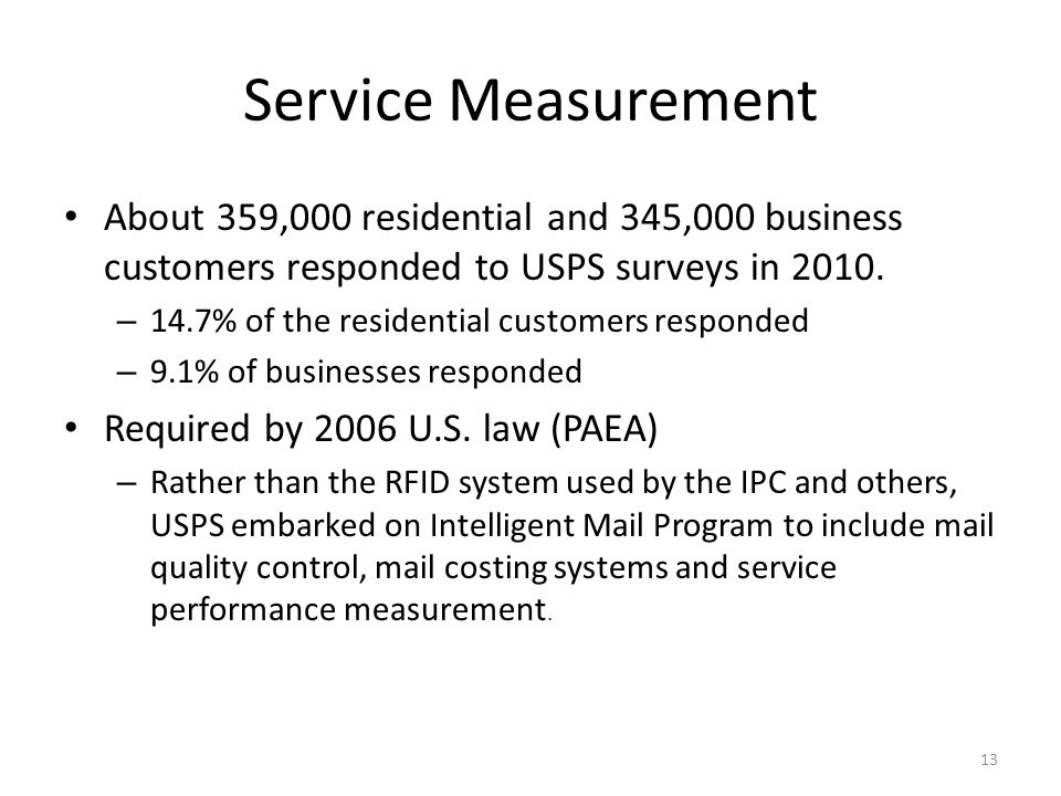 13 Service Measurement About 359,000 residential and 345,000 business customers responded to USPS surveys in 2010.