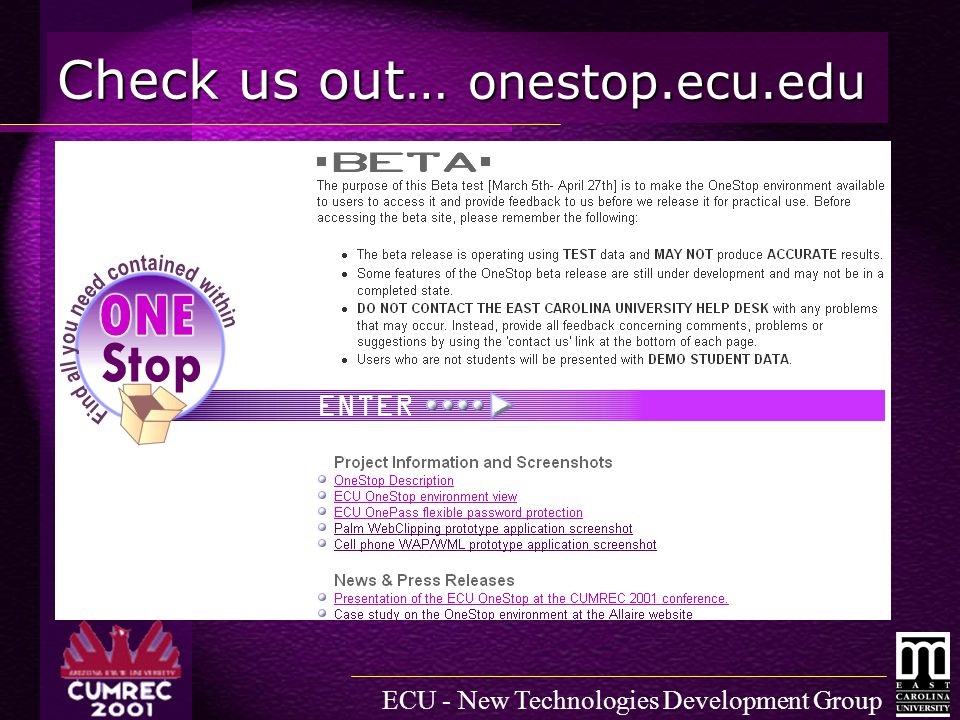 ECU - New Technologies Development Group Check us out… onestop.ecu.edu OneStop Beta Test site OneStop Beta Test site