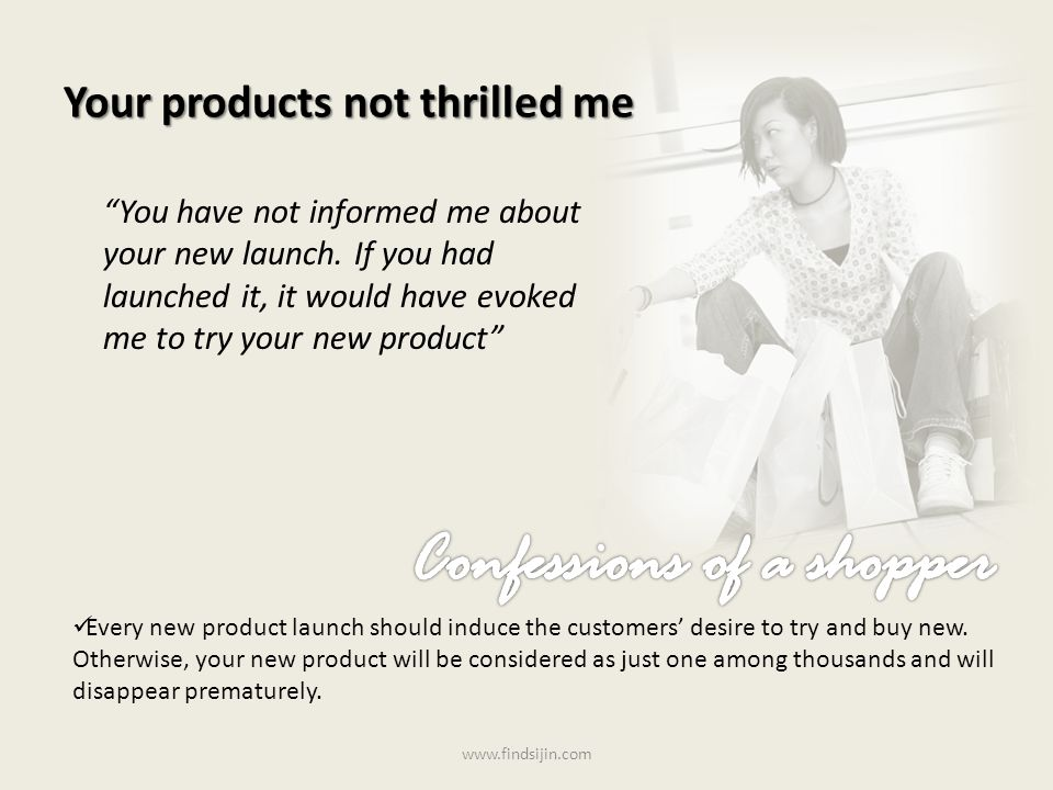 Your products not thrilled me You have not informed me about your new launch.