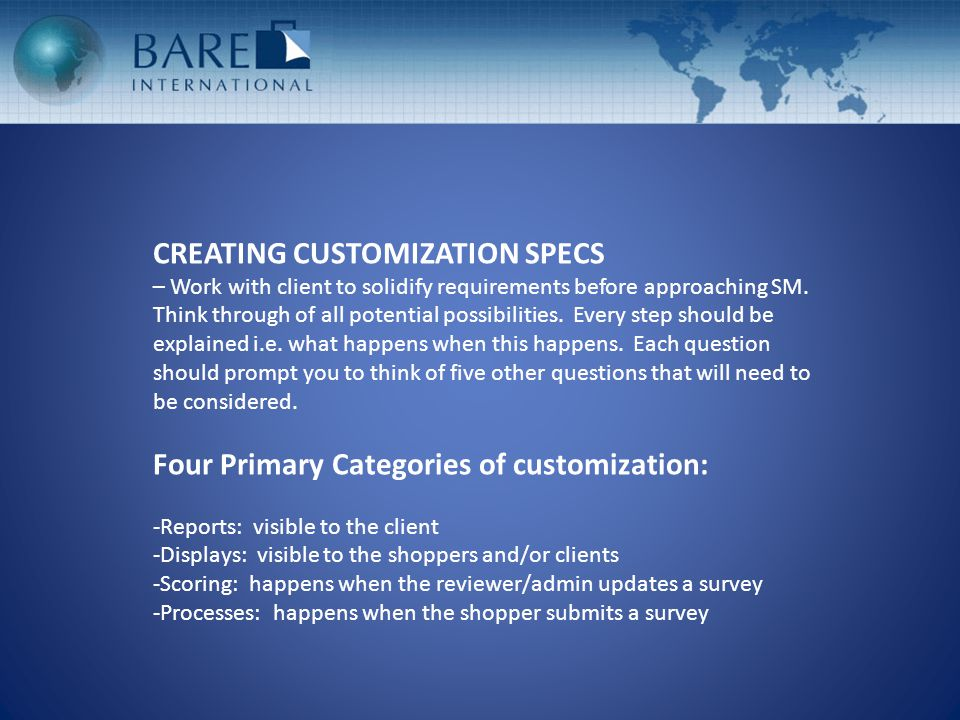 CREATING CUSTOMIZATION SPECS – Work with client to solidify requirements before approaching SM.