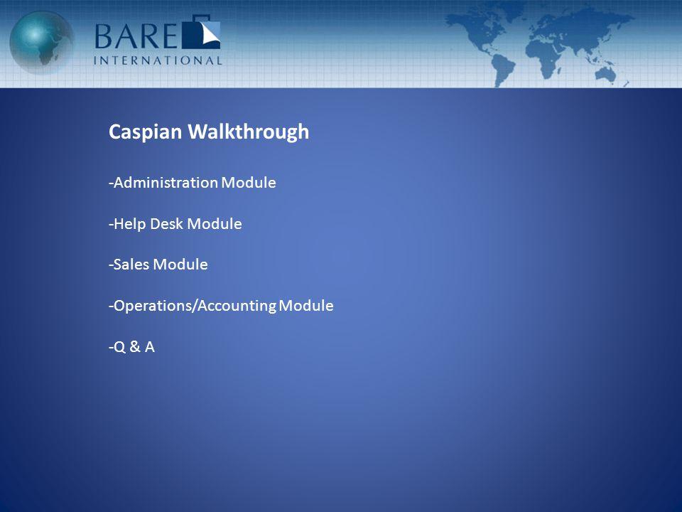Caspian Walkthrough -Administration Module -Help Desk Module -Sales Module -Operations/Accounting Module -Q & A