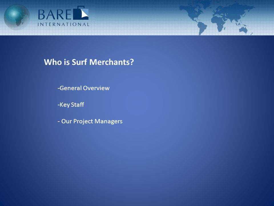 Who is Surf Merchants? -General Overview -Key Staff - Our Project Managers