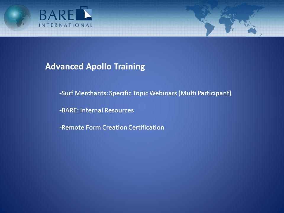 Advanced Apollo Training -Surf Merchants: Specific Topic Webinars (Multi Participant) -BARE: Internal Resources -Remote Form Creation Certification