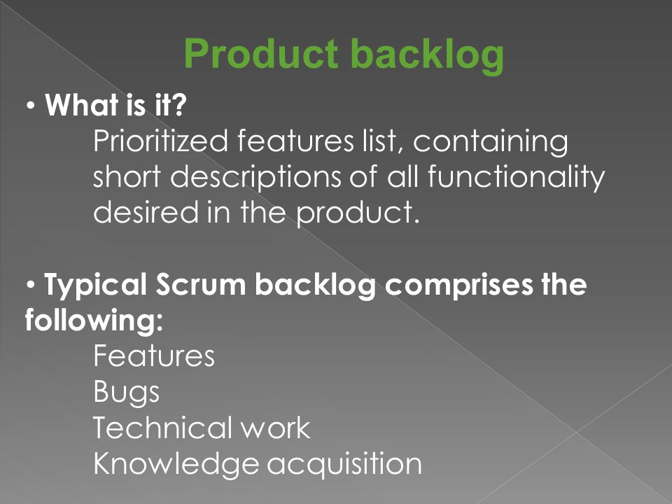Product backlog Features & Bugs Each describes something different that a user wants.