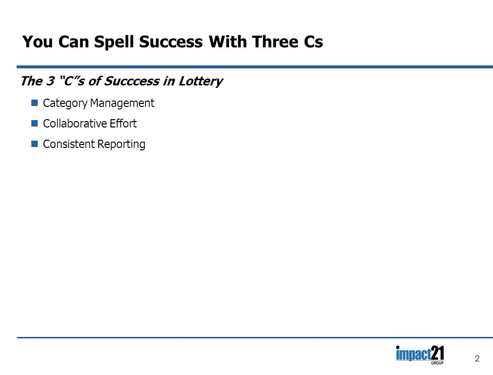 You Can Spell Success With Three Cs The 3 C s of Succcess in Lottery Category Management Collaborative Effort Consistent Reporting 2
