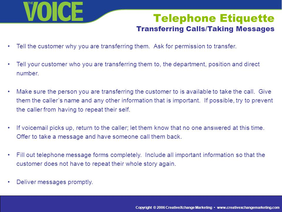 Copyright © 2006 CreativeXchange Marketing www.creativexchangemarketing.com Telephone Etiquette Transferring Calls/Taking Messages Tell the customer w