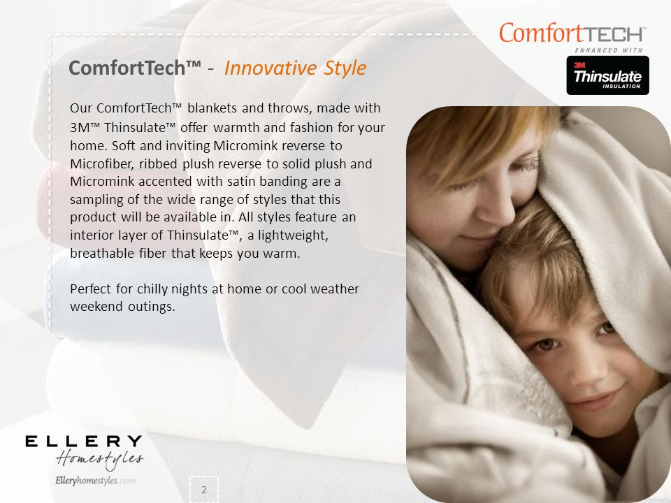 Our ComfortTech™ blankets and throws, made with 3M™ Thinsulate™ offer warmth and fashion for your home. Soft and inviting Micromink reverse to Microfi
