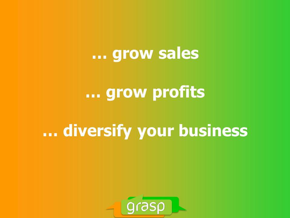 … grow sales … grow profits … diversify your business