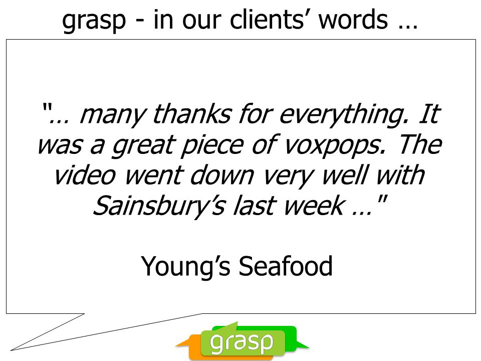 grasp - in our clients' words … … many thanks for everything.
