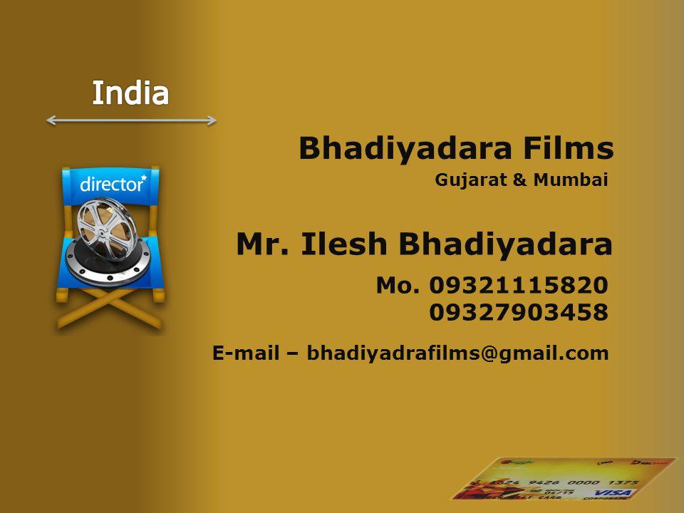 Bhadiyadara Films Gujarat & Mumbai Mr. Ilesh Bhadiyadara Mo.