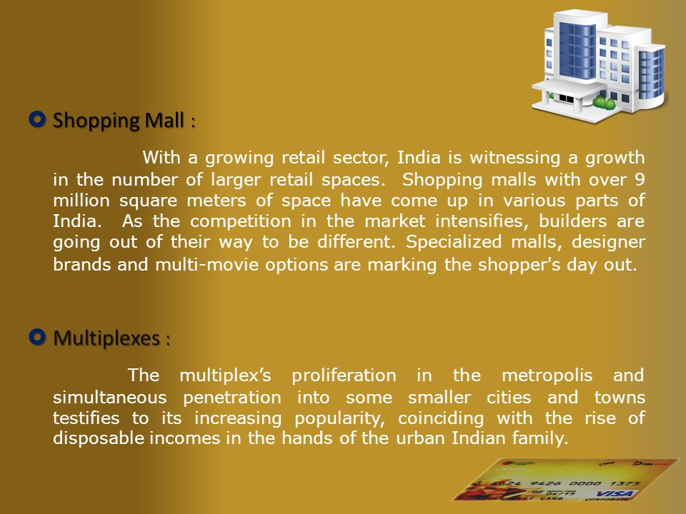  Shopping Mall : With a growing retail sector, India is witnessing a growth in the number of larger retail spaces. Shopping malls with over 9 million
