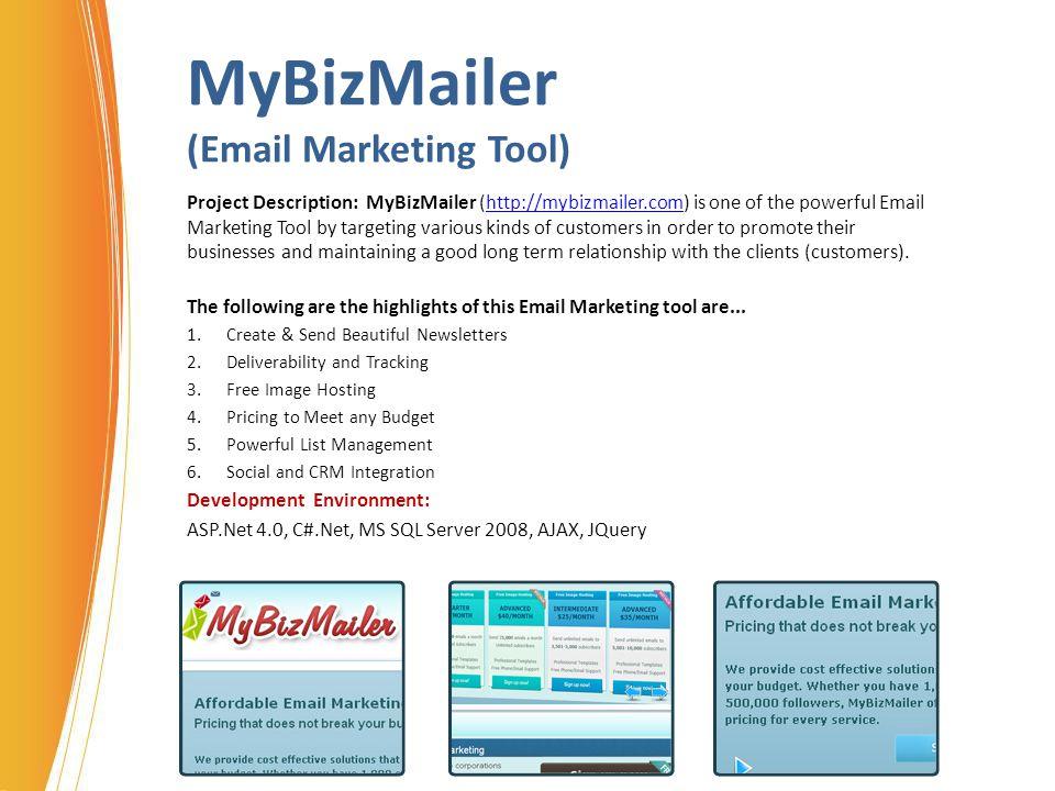 MyBizMailer (Email Marketing Tool) Project Description: MyBizMailer (http://mybizmailer.com) is one of the powerful Email Marketing Tool by targeting