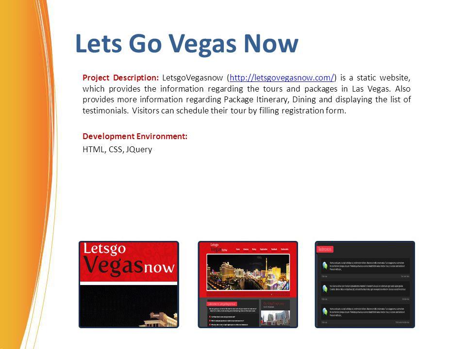 Lets Go Vegas Now Project Description: LetsgoVegasnow (http://letsgovegasnow.com/) is a static website, which provides the information regarding the t