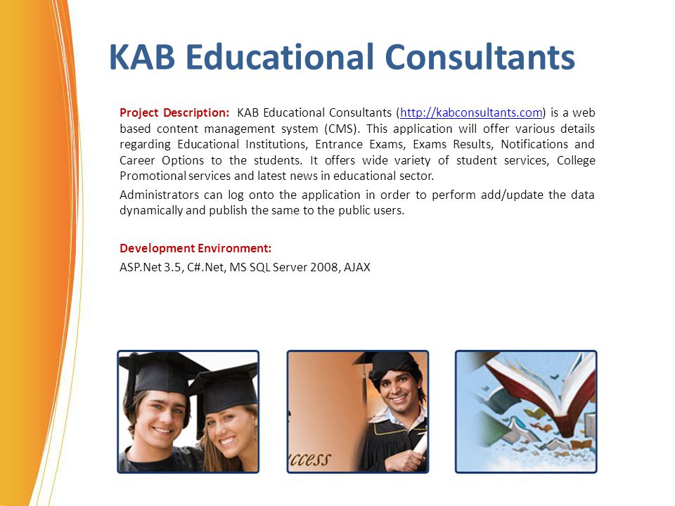 KAB Educational Consultants Project Description: KAB Educational Consultants (http://kabconsultants.com) is a web based content management system (CMS