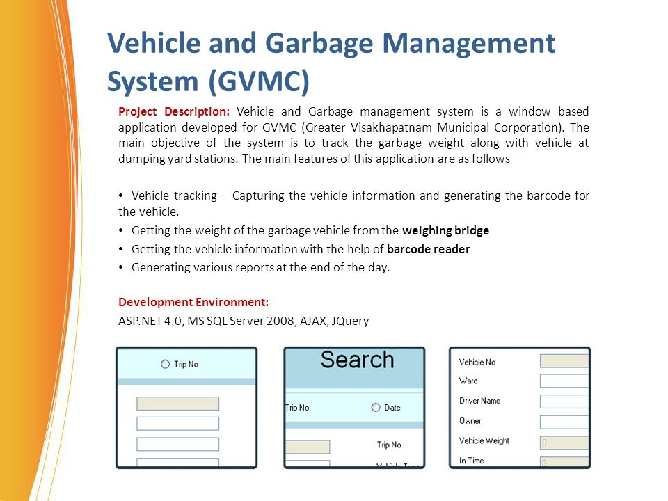 Vehicle and Garbage Management System (GVMC) Project Description: Vehicle and Garbage management system is a window based application developed for GV