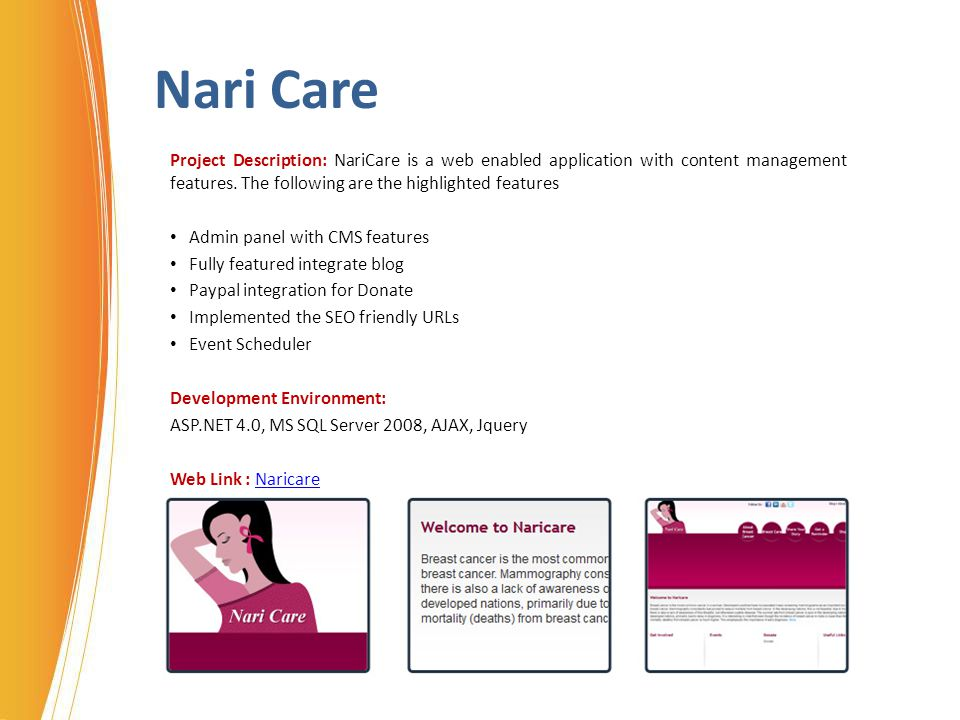 Nari Care Project Description: NariCare is a web enabled application with content management features. The following are the highlighted features Admi