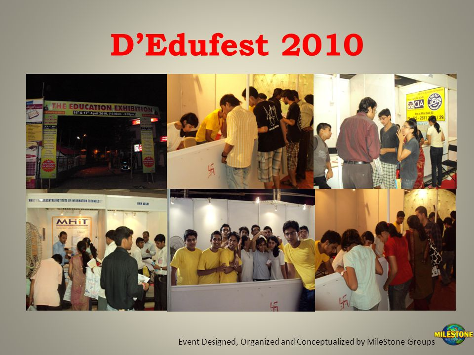 D'Edufest 2010 Event Designed, Organized and Conceptualized by MileStone Groups