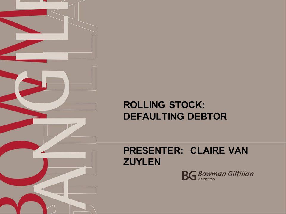 ROLLING STOCK: DEFAULTING DEBTOR PRESENTER: CLAIRE VAN ZUYLEN