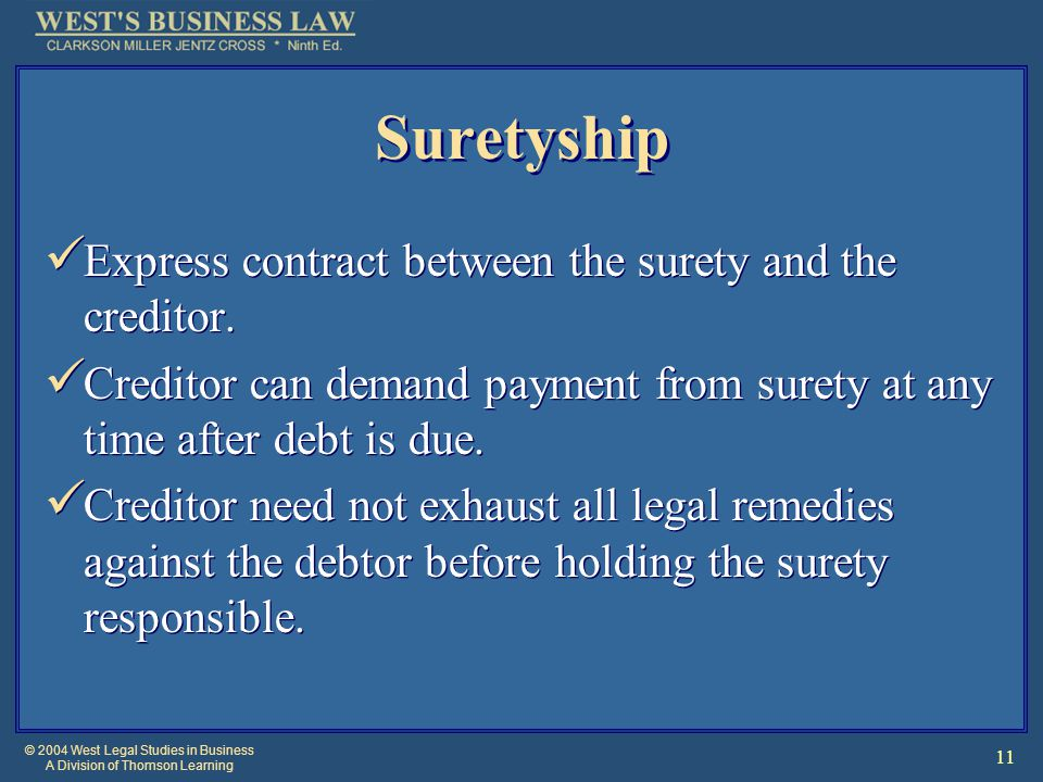 © 2004 West Legal Studies in Business A Division of Thomson Learning 11 Suretyship Express contract between the surety and the creditor.