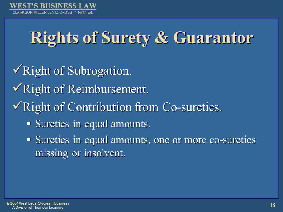 © 2004 West Legal Studies in Business A Division of Thomson Learning 15 Rights of Surety & Guarantor Right of Subrogation.