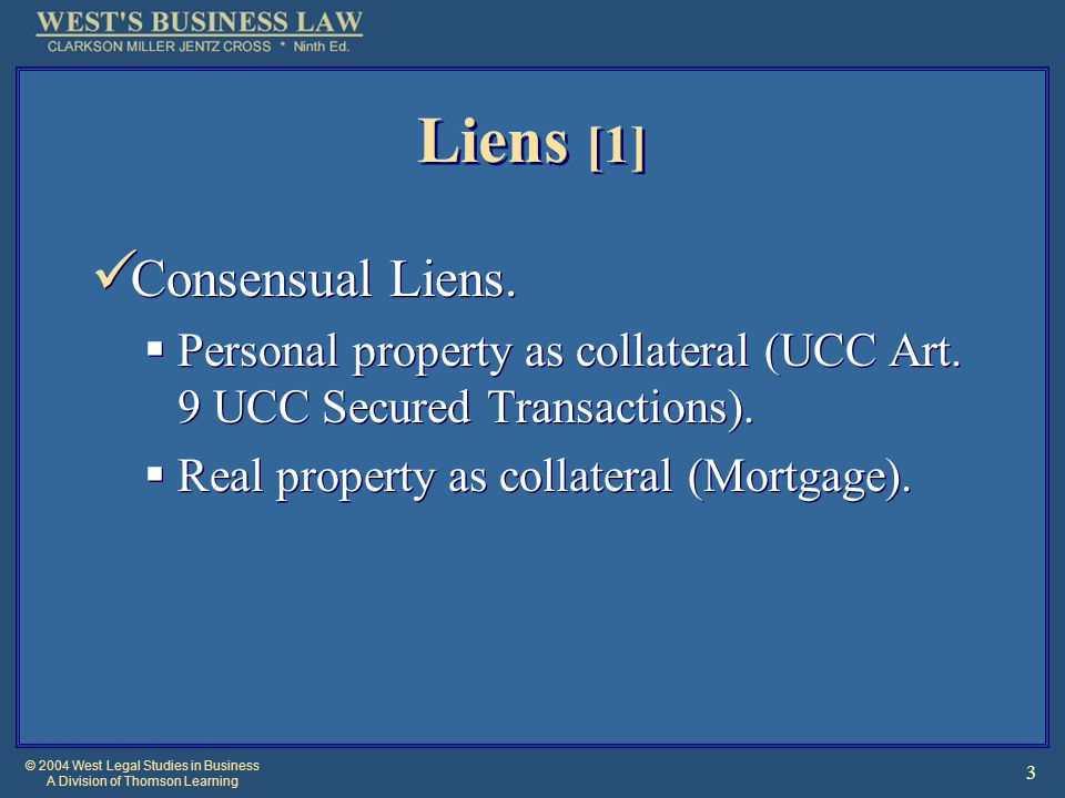 © 2004 West Legal Studies in Business A Division of Thomson Learning 3 Liens [1] Consensual Liens.