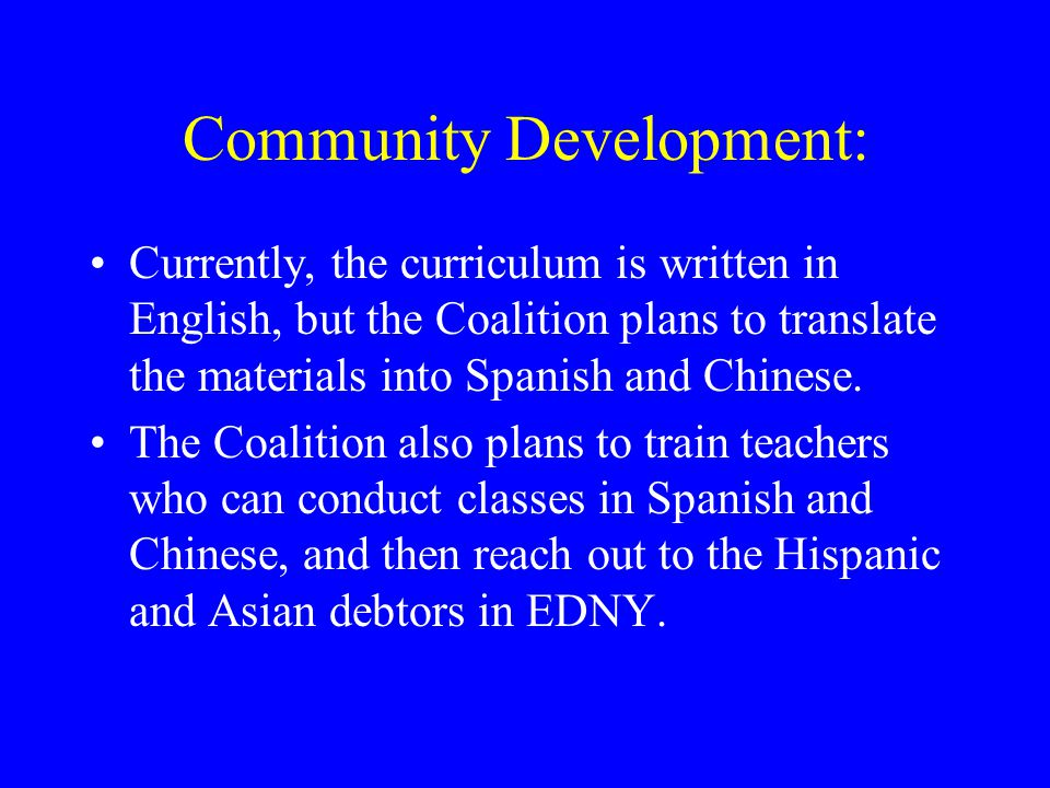 Community Development: Currently, the curriculum is written in English, but the Coalition plans to translate the materials into Spanish and Chinese.