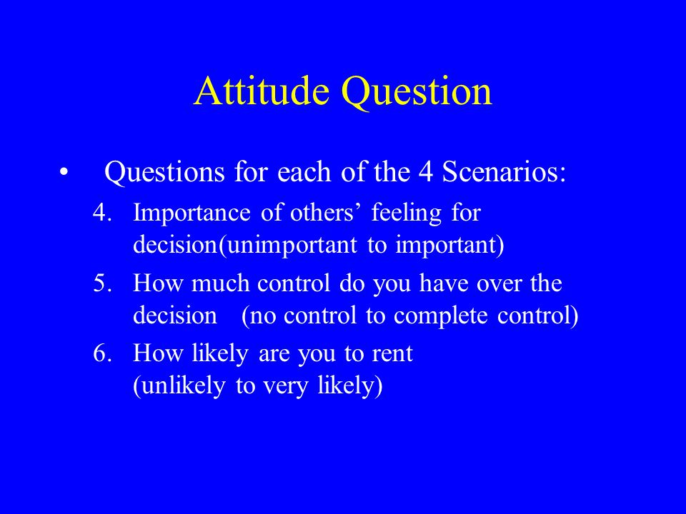 Attitude Question Questions for each of the 4 Scenarios: 4.