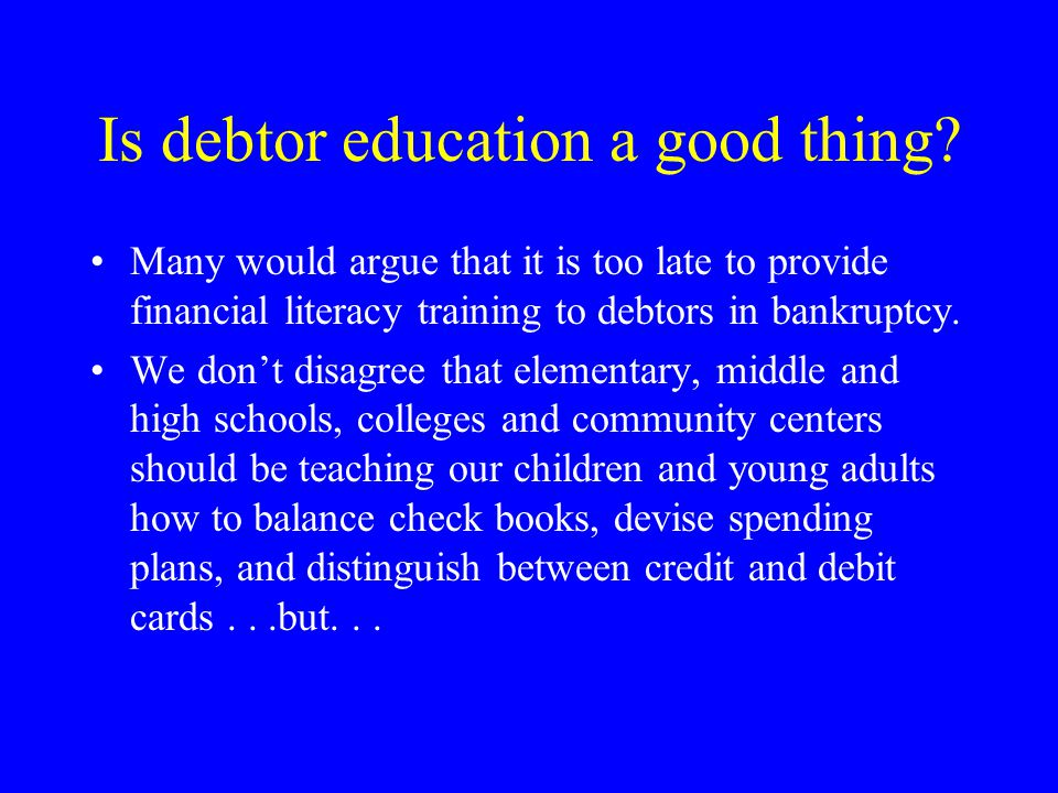 Is debtor education a good thing.