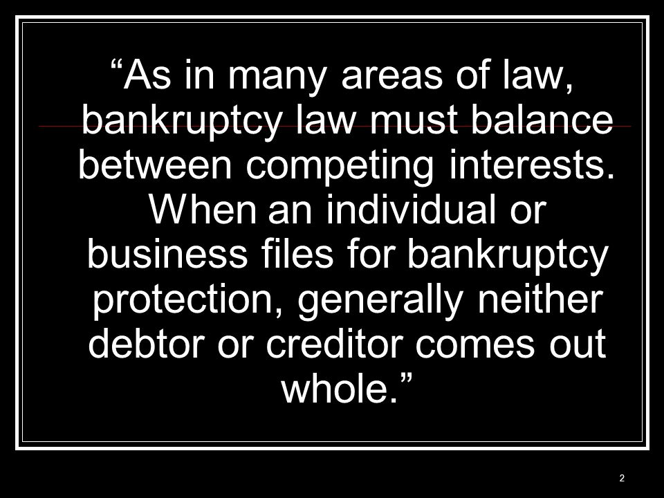 2 As in many areas of law, bankruptcy law must balance between competing interests.