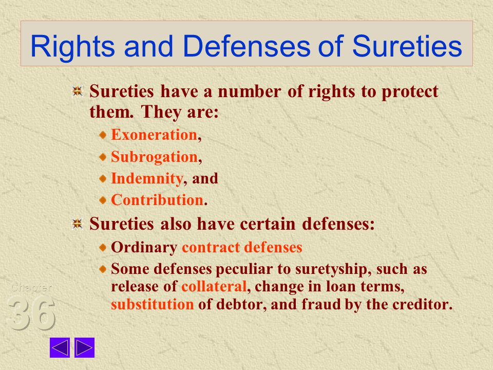Rights and Defenses of Sureties Sureties have a number of rights to protect them.
