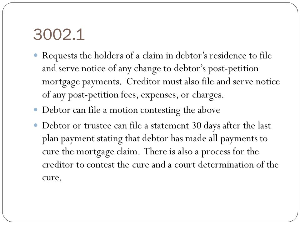 3002.1 Requests the holders of a claim in debtor's residence to file and serve notice of any change to debtor's post-petition mortgage payments.