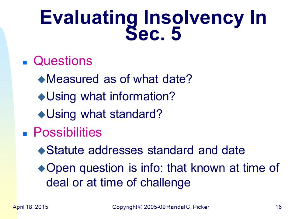 April 18, 2015Copyright © 2005-09 Randal C. Picker16 Evaluating Insolvency In Sec.