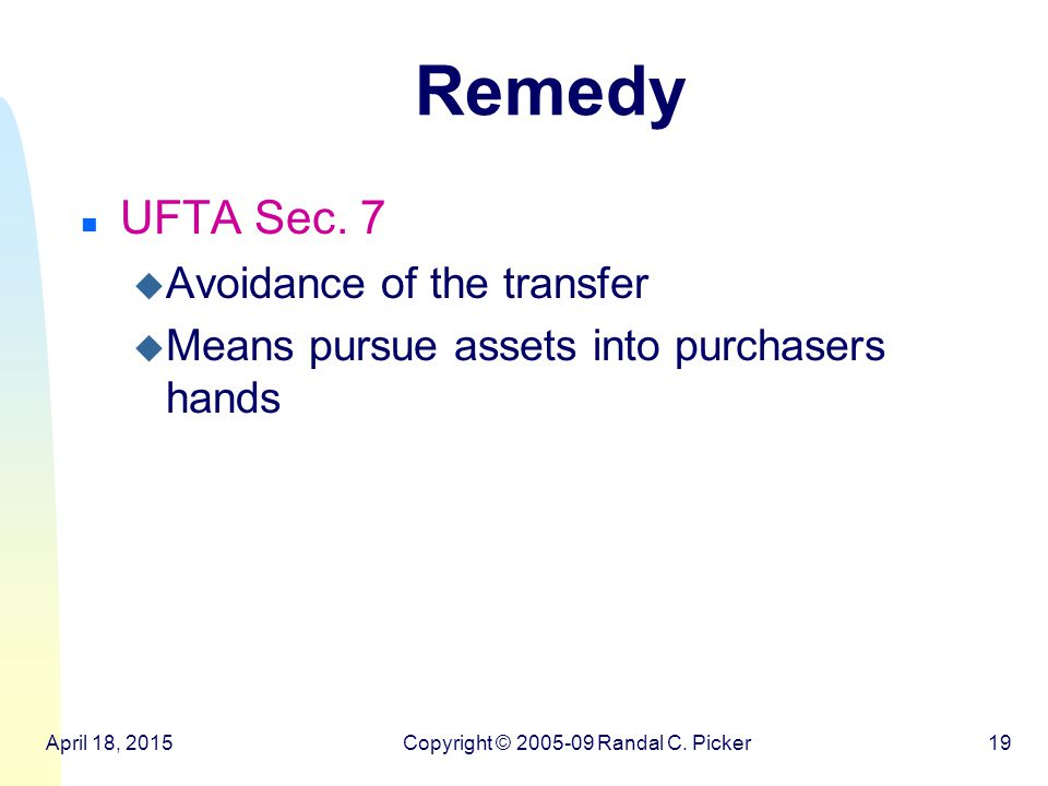 April 18, 2015Copyright © 2005-09 Randal C. Picker19 Remedy n UFTA Sec.