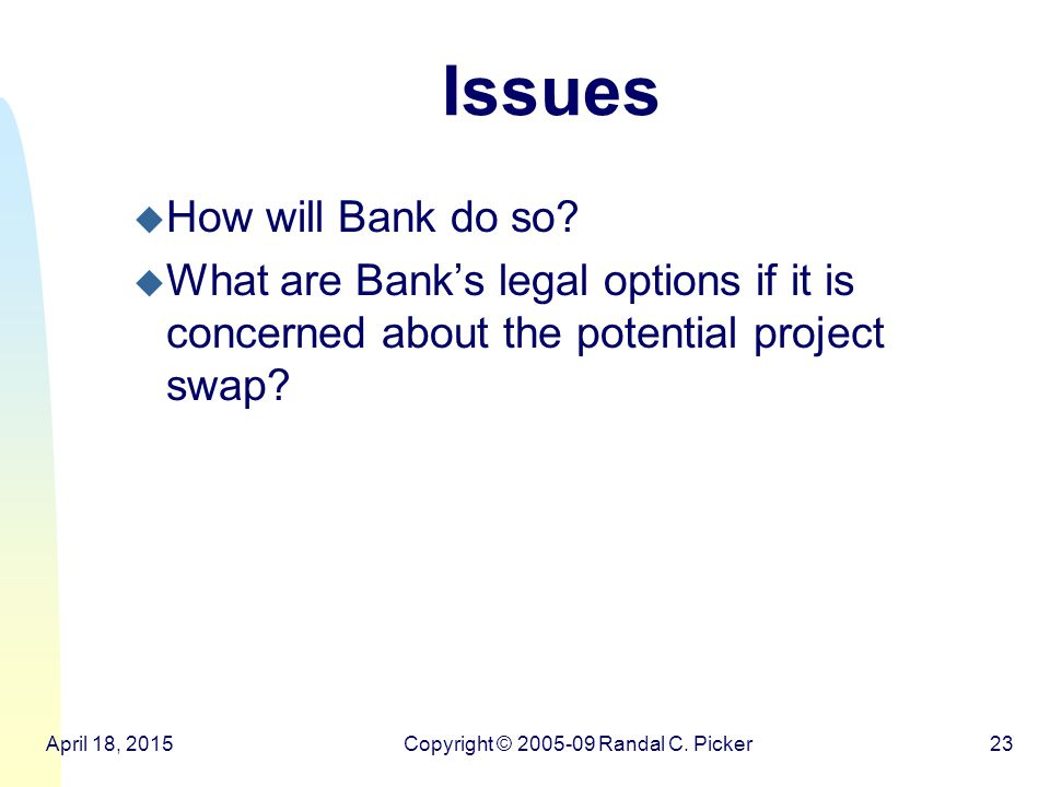 April 18, 2015Copyright © 2005-09 Randal C. Picker23 Issues u How will Bank do so.