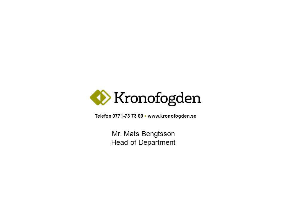 Telefon 0771-73 73 00 www.kronofogden.se Mr. Mats Bengtsson Head of Department