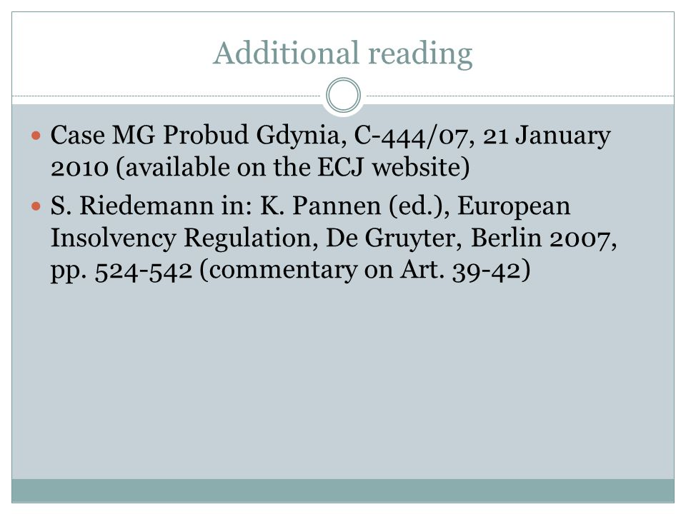 Additional reading Case MG Probud Gdynia, C-444/07, 21 January 2010 (available on the ECJ website) S.