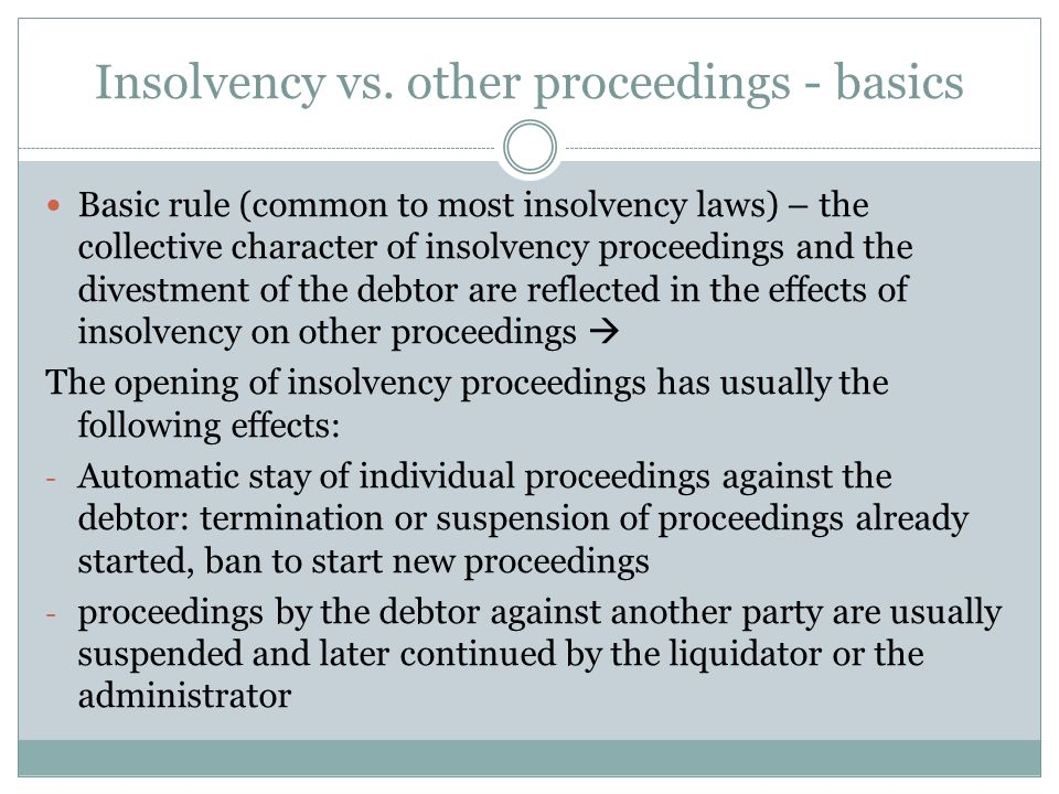 Insolvency vs. other proceedings - basics Basic rule (common to most insolvency laws) – the collective character of insolvency proceedings and the div