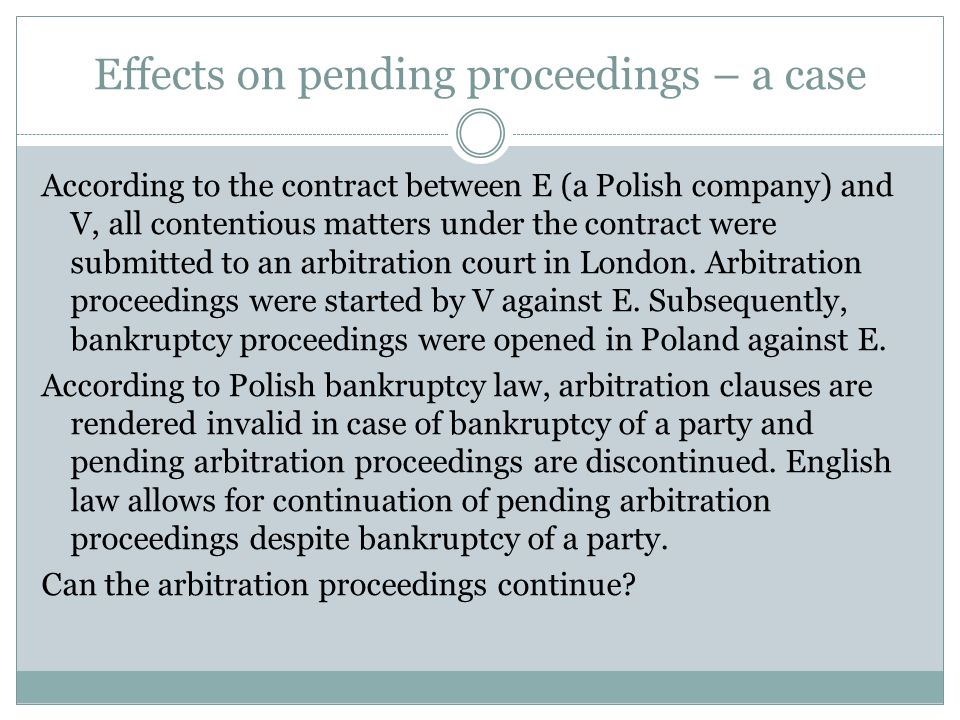 Effects on pending proceedings – a case According to the contract between E (a Polish company) and V, all contentious matters under the contract were submitted to an arbitration court in London.