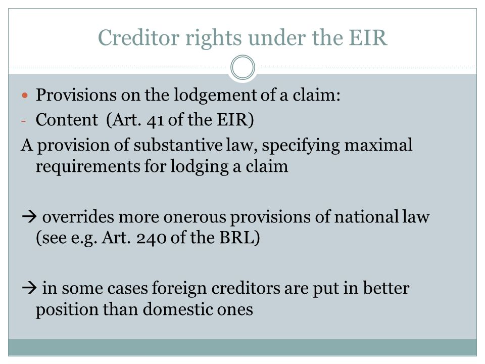 Creditor rights under the EIR Provisions on the lodgement of a claim: - Content (Art. 41 of the EIR) A provision of substantive law, specifying maxima