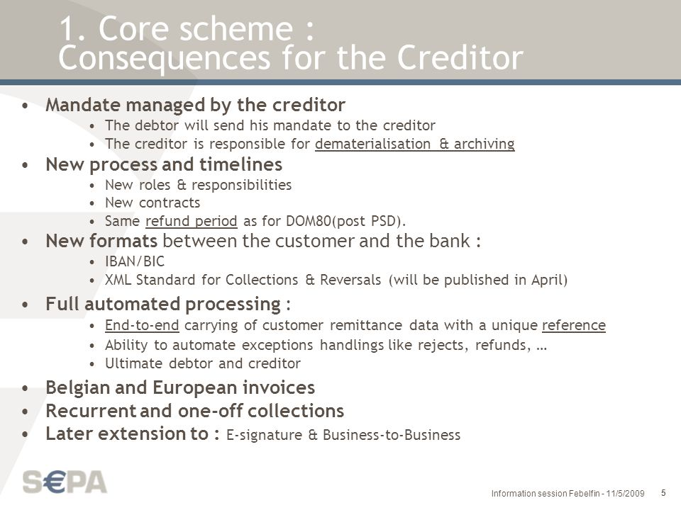 26 Information session Febelfin - 11/5/2009 Revocation: is requested by the Creditor to recall the instruction for a DD collection prior to the acceptance by the Creditor Bank.