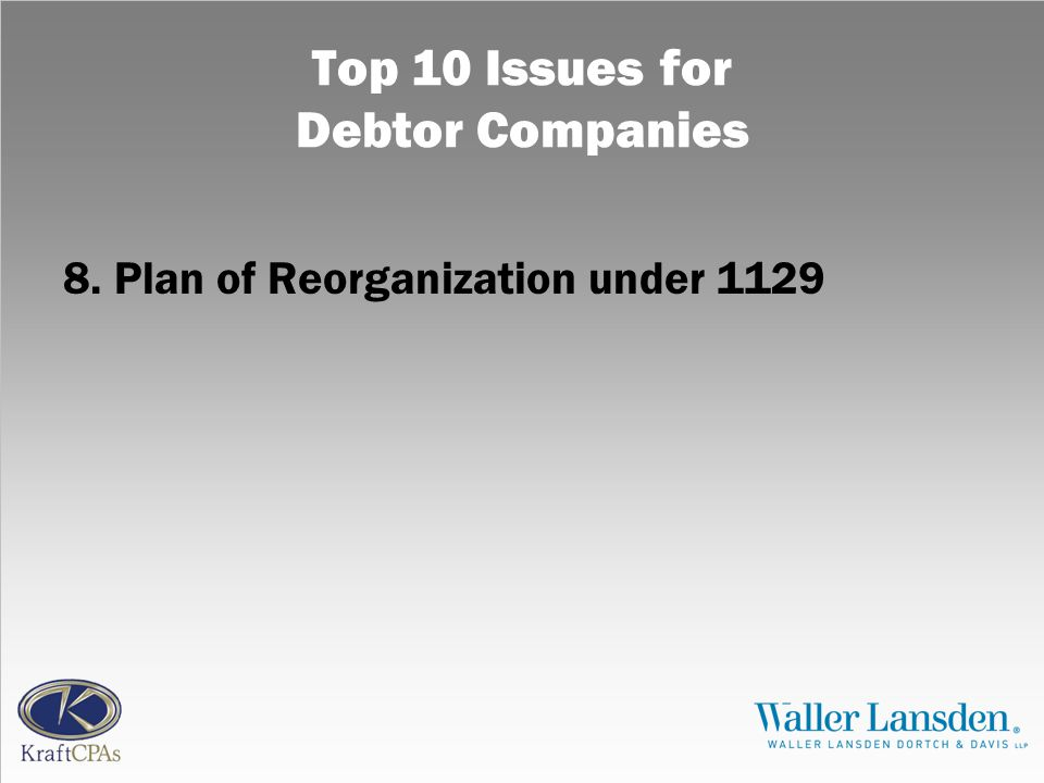 Top 10 Issues for Debtor Companies 8. Plan of Reorganization under 1129