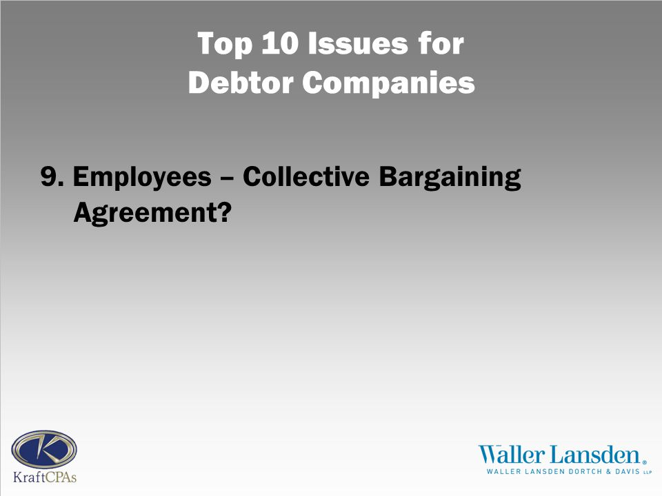 Top 10 Issues for Debtor Companies 9. Employees – Collective Bargaining Agreement